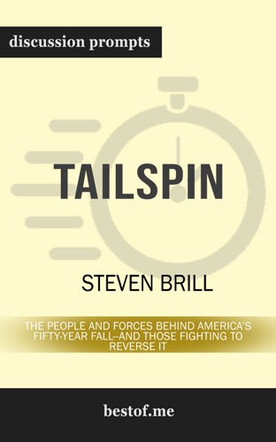 Steven Brill - Tailspin: The People and Forces Behind America's Fifty-Year Fall--and Those Fighting to Reverse It by Steven Brill