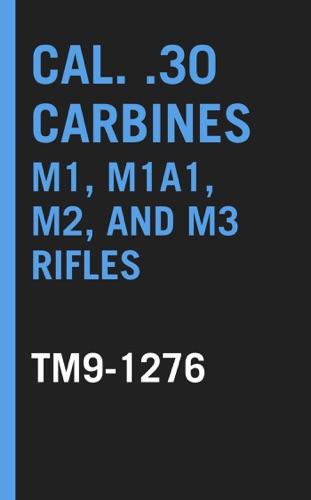 Cal. .30 Carbines M1, M1A1, M2, and M3 Rifles TM 9-1276