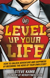 Level Up Your Life - Steve Kamb