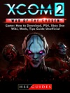 XCOM 2 War Of The Chosen Game How To Download PS4 Xbox One Wiki Mods Tips Guide Unofficial