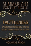 Factfulness - Summarized For Busy People Ten Reasons Were Wrong About The World And Why Things Are Better Than You Think