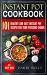 Instant Pot Cookbook 101 Healthy And Easy Instant Pot Recipes For Your Pressure Cooker