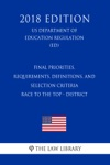 Final Priorities Requirements Definitions And Selection Criteria - Race To The Top - District US Department Of Education Regulation ED 2018 Edition
