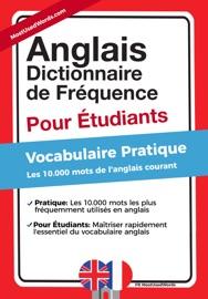 ANGLAIS -  DICTIONNAIRE DE FRéQUENCE - POUR DéBUTANTS - VOCABULAIRE PRATIQUE - LES 10.000 MOTS DE LANGLAIS COURANT