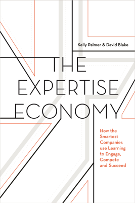 The Expertise Economy - Kelly Palmer & David Blake book