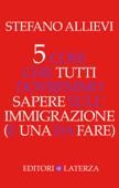 5 cose che tutti dovremmo sapere sull'immigrazione (e una da fare)