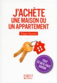 Petit Livre de - J'achète une maison ou un appartement : tout ce qu'il faut savoir