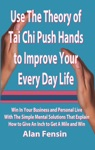 Use The Theory Of Tai Chi Push Hands To Improve Your Every Day Life