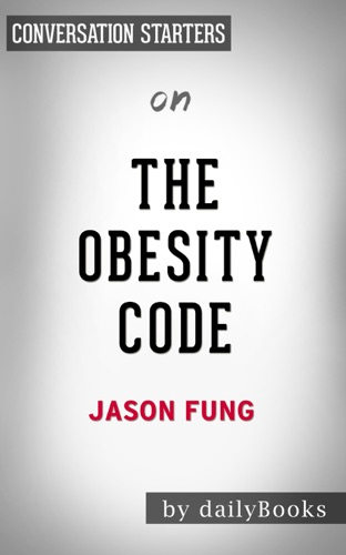 The Obesity Code: Unlocking the Secrets of Weight Loss by Dr. Jason Fung:  Conversation Starters - dailyBooks - dailyBooks