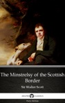 The Minstrelsy Of The Scottish Border By Sir Walter Scott Illustrated
