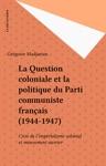 La Question Coloniale Et La Politique Du Parti Communiste Franais 1944-1947