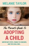The Parents Guide To Adopting A Child - Important Steps Things To Consider And The Legal Side