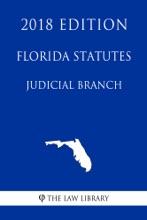 Florida Statutes - Judicial Branch (2018 Edition)
