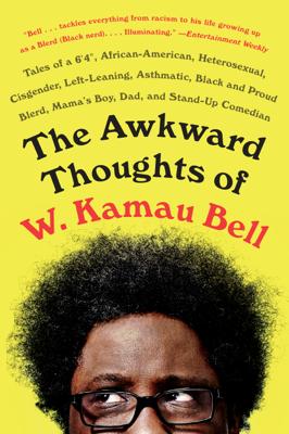 The Awkward Thoughts of W. Kamau Bell - W. Kamau Bell book