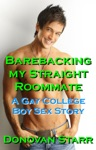 Barebacking My Straight Roommate A Gay College Boy Sex Story College Sex Rimming Bareback Sex Bi Curious Sex