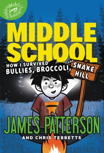 James Patterson, Chris Tebbetts & Laura Park - Middle School: How I Survived Bullies, Broccoli, and Snake Hill