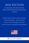 Federal Motor Vehicle Safety Standard Rear View Mirrors - Federal Motor Vehicle Safety Standard Low-Speed Vehicles Phase-in Reporting Requirements US National Highway Traffic Safety Administration Regulation NHTSA 2018 Edition