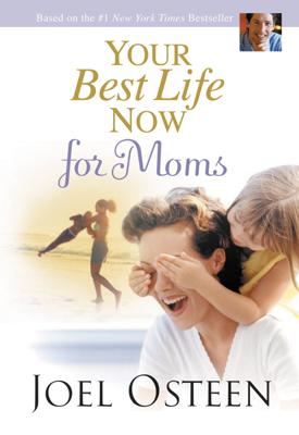 Your Best Life Now for Moms - Joel Osteen book