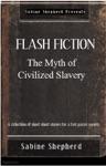 The Myth Of Civilized Slavery Flash Fiction Edition 1