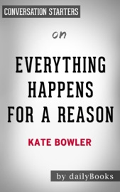 Everything Happens for a Reason: And Others Lies I've Loved. by Kate Bowler: Conversation Starters PDF Download