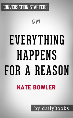 Daily Books - Everything Happens for a Reason: And Others Lies I've Loved. by Kate Bowler: Conversation Starters