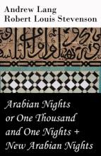 Arabian Nights or One Thousand and One Nights (Andrew Lang) + New Arabian Nights (Robert Louis Stevenson)