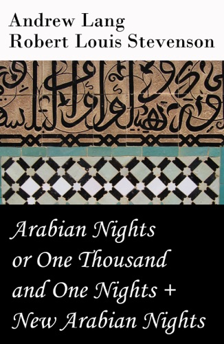 Robert Louis Stevenson & Andrew Lang - Arabian Nights or One Thousand and One Nights (Andrew Lang) + New Arabian Nights (Robert Louis Stevenson)