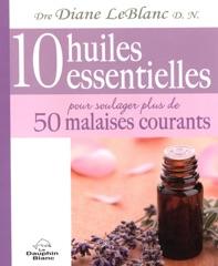 10 huiles essentielles pour soulager plus de 50 malaises...