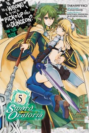 Is It Wrong to Try to Pick Up Girls in a Dungeon? On the Side: Sword Oratoria, Vol. 5 (manga) PDF Download