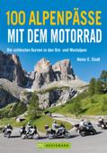 100 Alpenpässe mit dem Motorrad: Motorrad-Touren über die Alpen