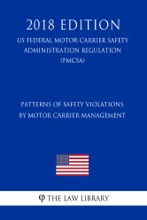 Patterns of Safety Violations by Motor Carrier Management (US Federal Motor Carrier Safety Administration Regulation) (FMCSA) (2018 Edition)