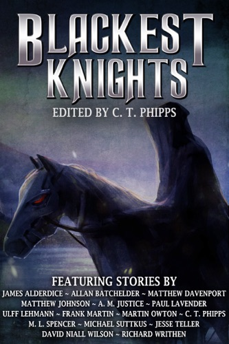 C. T. Phipps, David Niall Wilson, James Alderdice, M. L. Spencer, Paul Lavender, Ulff Lehmann, A M Justice, Matthew Johnson, Frank Martin, Allan Batchelder, Martin Owton, Richard Writhen, Jesse Teller & Michael Suttkus - Blackest Knights
