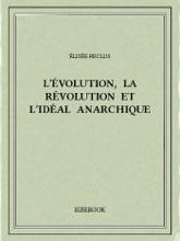 L'Evolution, La Révolution Et L'idéal Anarchique