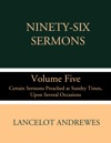 Ninety-Six Sermons Volume Five Certain Sermons Preached At Sundry Times Upon Several Occasions