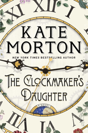 The Clockmaker's Daughter - Kate Morton book summary