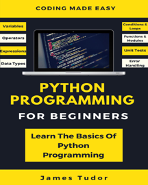 Python Programming For Beginners: Learn The Basics Of Python Programming book