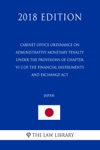 Cabinet Office Ordinance On Administrative Monetary Penalty Under The Provisions Of Chapter VI-2 Of The Financial Instruments And Exchange Act Japan 2018 Edition