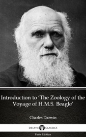 INTRODUCTION TO 'THE ZOOLOGY OF THE VOYAGE OF H.M.S. BEAGLE' BY CHARLES DARWIN - DELPHI CLASSICS (ILLUSTRATED)
