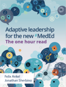 ADAPTIVE LEADERSHIP FOR THE NEW #MedEd:  THE ONE HOUR READ