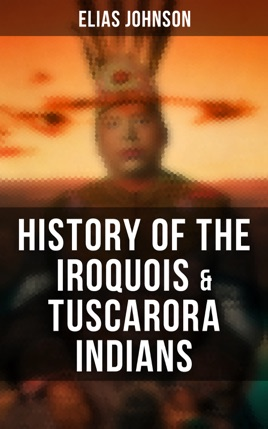 ‎History of the Iroquois & Tuscarora Indians