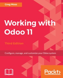 Working with Odoo 11 - Third Edition - Greg Moss