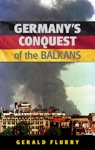 Germanys Conquest Of The Balkans