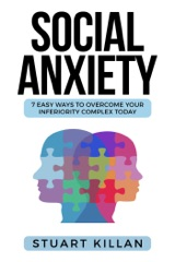 Social Anxiety: 7 Easy Ways To Overcome Your Inferiority Complex Today