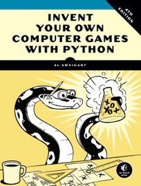 Invent Your Own Computer Games with Python, 4E - Al Sweigart