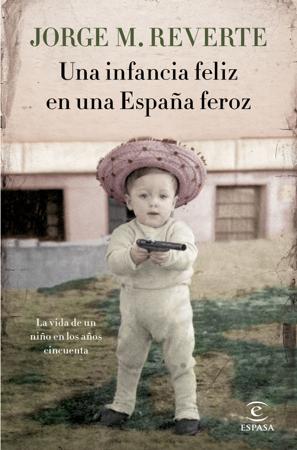 Una infancia feliz en una España feroz - Jorge Martínez Reverte