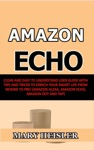 Amazon Echo Clear And Easy To Understand User Guide With Tips And Tricks To Enrich Your Smart Life From Newbie To Pro Amazon Alexa Amazon Echo Amazon Dot And Tap