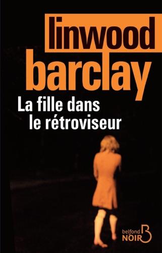 Linwood Barclay - La fille dans le rétroviseur