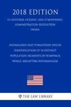Endangered And Threatened Species - Identification Of 14 Distinct Population Segments Of Humpback Whale, Megaptera Novaeangliae (US National Oceanic And Atmospheric Administration Regulation) (NOAA) (2018 Edition)