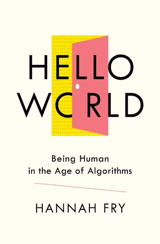 Hannah Fry - Hello World: Being Human in the Age of Algorithms