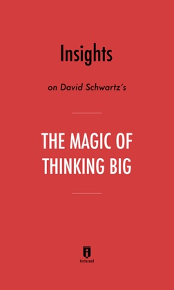 Insights on David Schwartz's The Magic of Thinking Big by Instaread image